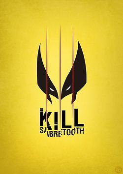 """""""Kill Sabretooth"""" -- Wolverine"""