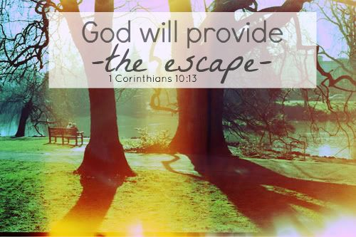 """""""No temptation has overtaken you that is not common to man. God is faithful, and he will not let you be tempted beyond your ability, but with the temptation he will also provide the way of escape, that you may be able to endure it."""" 1 Corinthians 10:13"""