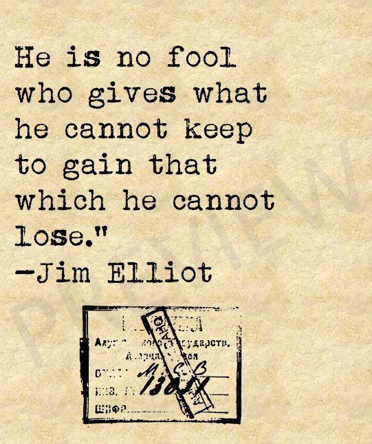 """Jim Elliot - """"No es tonto aquel que da lo que no puede retener para ganar lo que no puede perder."""""""