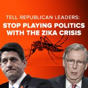 Tell these clowns to quit pussy-footing around!  Tell Republican leaders: Stop playing politics with the Zika crisis