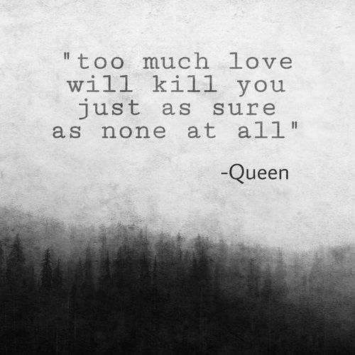 Queen - Too much love will kill you [song lyrics love quote, made with unsplash]