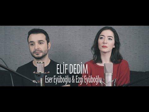 Elif Dedim Eser Eyuboglu Ezgi Eyuboglu Kiz Kardesimle Turku Soyledik Youtube Sarkilar Youtube Muzik