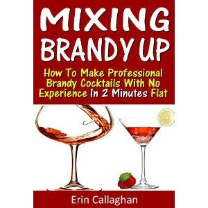 Mixing Brandy Up: How To Make Professional Brandy Cocktails With No Experience In 2 Minutes Flat (Mixing It Up) (Kindle Edition)  http://www.foxy-fashion.com/Johns-Amazon.php?p=B007V5MQ2W