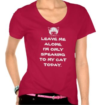 """It's the very cute and classic, """"Leave Me Alone I'm Only Speaking To My Cat Today"""" t-shirt! If you have a special cat in your life, you have probably felt this way many times! Grab this popular funny cat shirt from this trusted Zazzle Pro Seller today. #leave #me #alone #funny #cute #humor #cat #humor #speaking #to #my #cat #only #speaking #to #my #cat #pets #cat #funny #cat #funny #saying #t-shirt #funny #saying #shirt #funny #shirt #funny #t-shirt #cat #humor #shirt #cute #shirt #cute ..."""