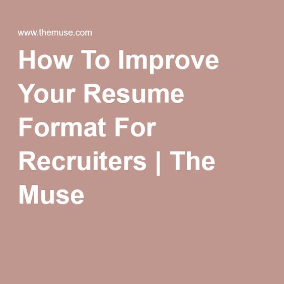 How To Improve Your Resume Format For Recruiters The Muse - how to perfect your resume