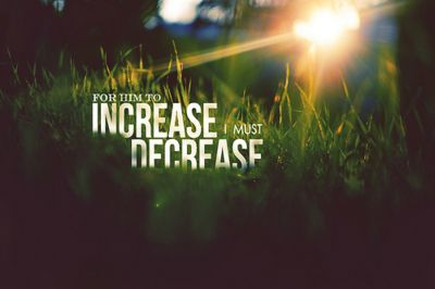 I must decrease for Him to increase : )