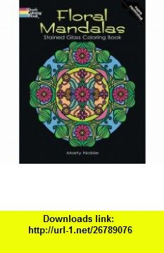 Floral Mandalas Stained Glass Coloring Book (Dover Design Stained Glass Coloring Book) (9780486483122) Marty Noble, Coloring , Coloring  for Grownups, Flowers , ISBN-10: 0486483126  , ISBN-13: 978-0486483122 ,  , tutorials , pdf , ebook , torrent , downloads , rapidshare , filesonic , hotfile , megaupload , fileserve