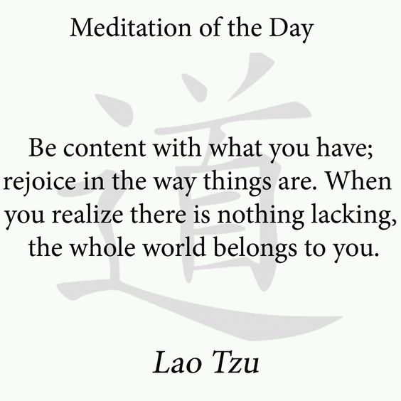 "★ ""Be content with what you have; rejoice in the way things are. When you realize there is nothing lacking, the whole world belongs to you."" ~~Lao Tzu ★❤★  http://www.exploremeanin..."