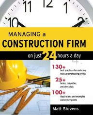 Managing a Construction Firm on Just 24 Hours a Day / Edition 1 by Matt Stevens Download