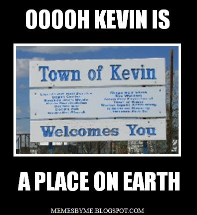 Kevin is a place on Earth.