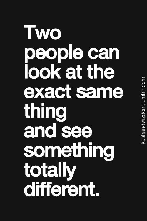 Dos personas pueden mirar exactamente la misma cosa y ver algo totalmente diferente. #tutieneslaoportunidad