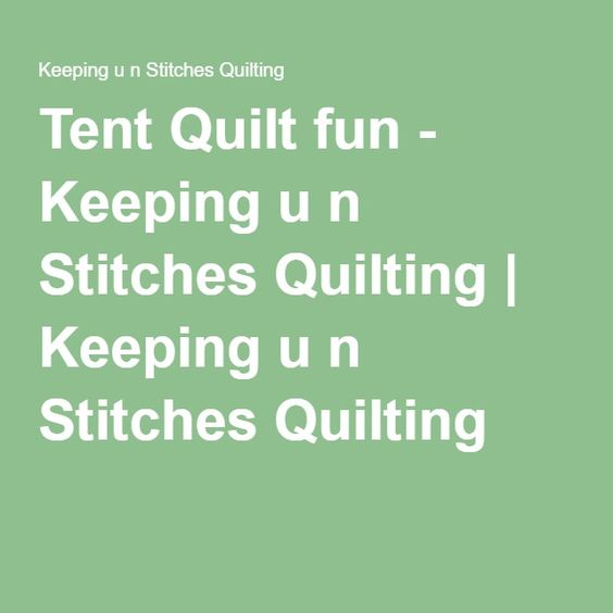 Tent Quilt fun - Keeping u n Stitches Quilting | Keeping u n Stitches Quilting