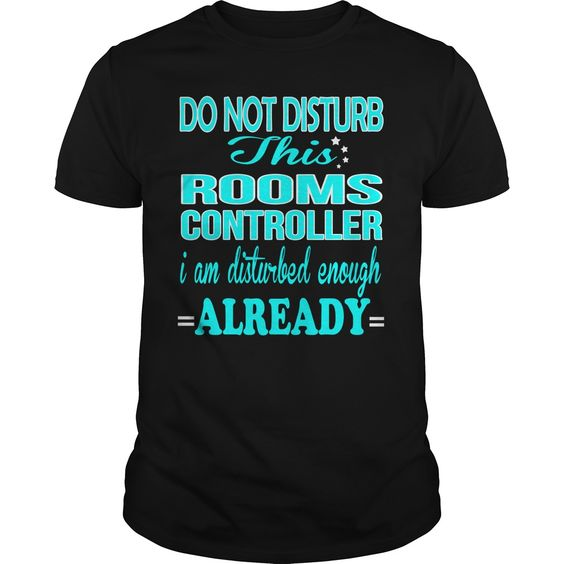 ROOMS CONTROLLER Do Not Disturb I Am Disturbed Enough Already T-Shirts, Hoodies…
