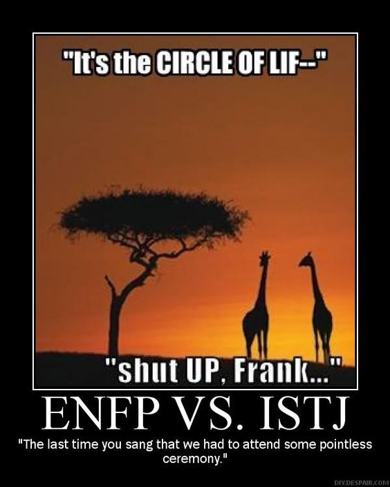 enfp v istj HAHHAHAAH<- YOU AND ME ANNIKA! You know I would sing that song if you didn't let me. :)