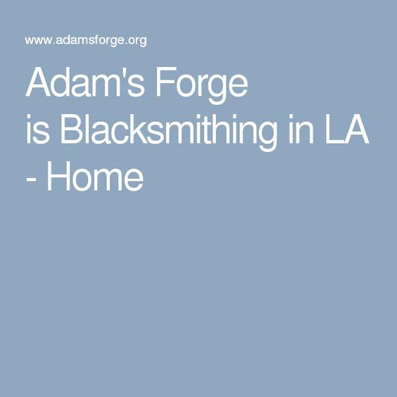 Adam's Forge isBlacksmithing in LA - Home