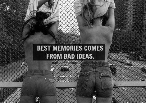 """Best memories come from bad ideas"" #quotes"