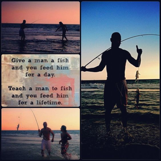 Give a man a fish and feed him for a day teach a man to for Teach a man to fish