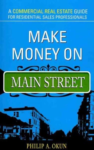 Make Money on Main Street: A Commercial Real Estate Guide for Residential Sales Professionals