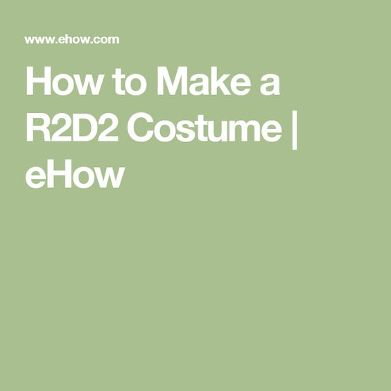 How to Make a R2D2 Costume | eHow