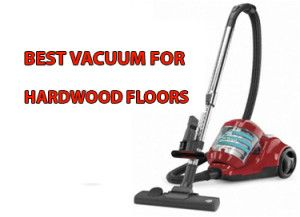2014 best vacuum for hardwood floors with reviews