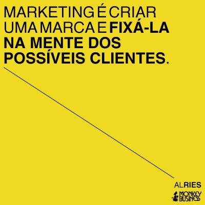 Marketing é criar uma marca e fixá-la na mente dos possíveis clientes.  (Al Ries)