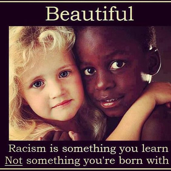 Racism is not OK. The only way to end it is to NOT pass down fears and prejudice to our children. One people. One planet. Pray for world peace. <3
