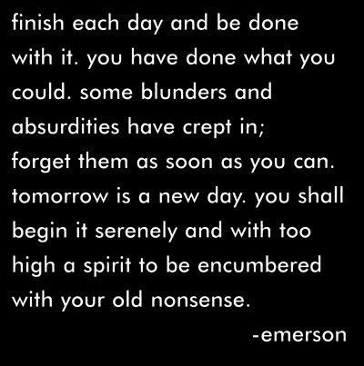 emerson.  wise, wise words.