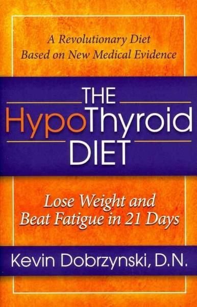 The Hypothyroid Diet: Lose Weight and Beat Fatigue in 21 Days