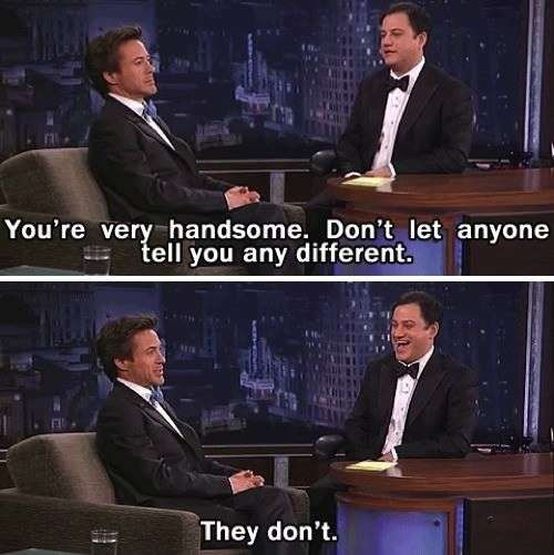 Robert Downey Jr. knows he's irresistible.