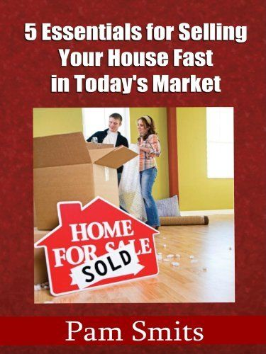 5 Essentials for Selling Your House Fast in Today's Market by Pam Smits. $4.97. Publisher: Pam Smits (December 26, 2012)