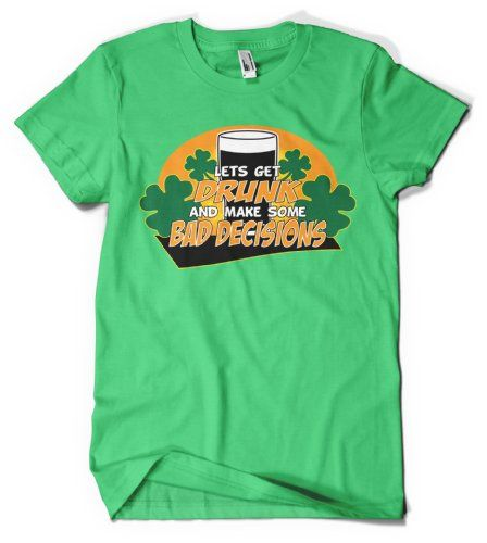 Cybertela Lets Get Drunk and Make Some Bad Decisions Mens T-shirt Four Leaf Clover Tee (Kelly Green X-Large)