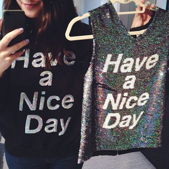 I just really want you to have a nice day...