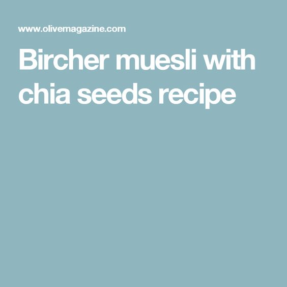 Bircher muesli with chia seeds recipe