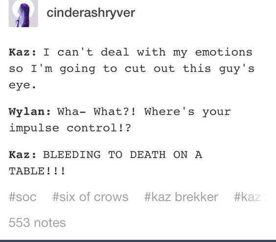 Kaz needs Inej <- I legit gasped so loudly at this part...like wth Kaz
