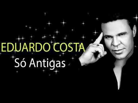 Eduardo Costa As Melhores Musicas Eduardo Costa Das Antigas So