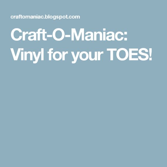 Craft-O-Maniac: Vinyl for your TOES!
