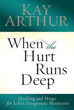 """Kay Arthur-""""When the Hurt Runs"""""""