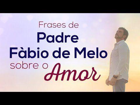 12 Frases De Padre Fábio De Melo Sobre O Amor Sobre O Amor