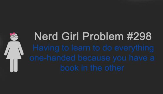 Nerd girl problem: having to learn to do everything one-handed because you have a book in the other. Yep.