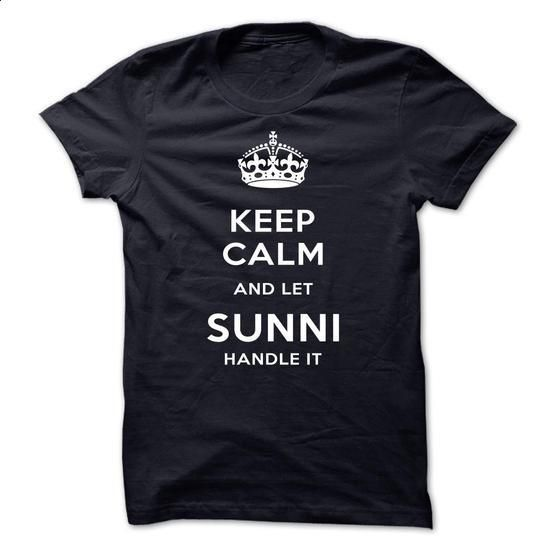 Keep Calm And Let SUNNI Handle It - custom made shirts #awesome tee #hoodie dress
