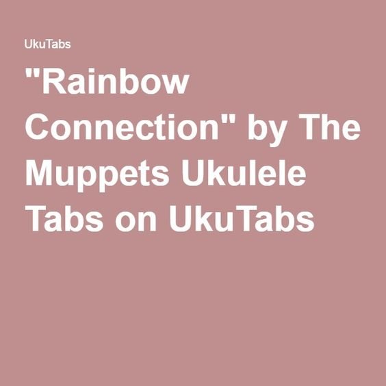 """""""Rainbow Connection"""" By The Muppets Ukulele Tabs On"""