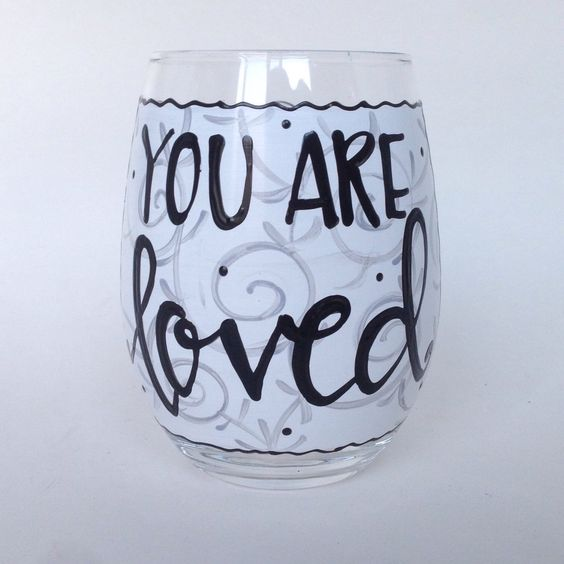 You Are Loved hand painted wine glass.  Gift for any occasion.    A personal favorite from my Etsy shop https://www.etsy.com/listing/491091750/you-are-loved-hand-painted-wine-glass