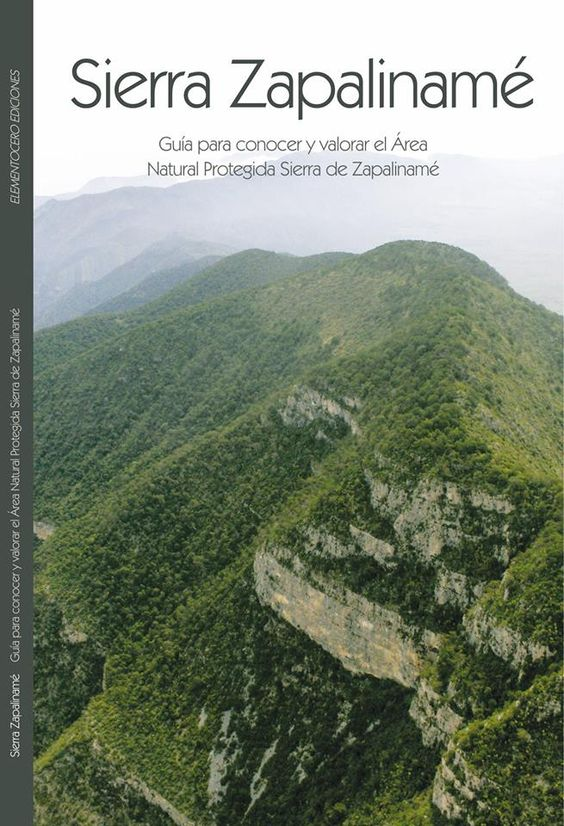 Sierra Zapalinamé. Guía para conocer y valorar el área natural protegida Sierra de Zapaliname. Elementocero Ediciones 2014