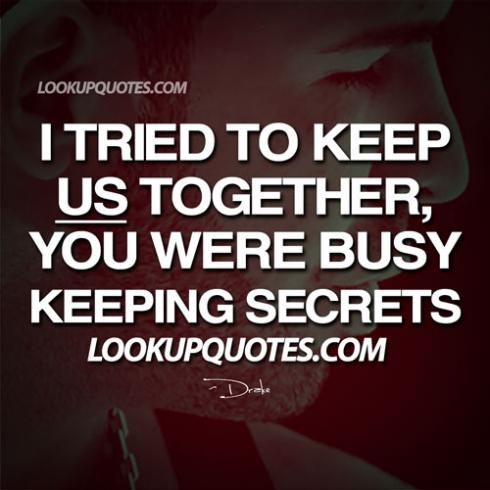 I tried to keep us together, you were busy keeping secrets. #drake #drakequotes