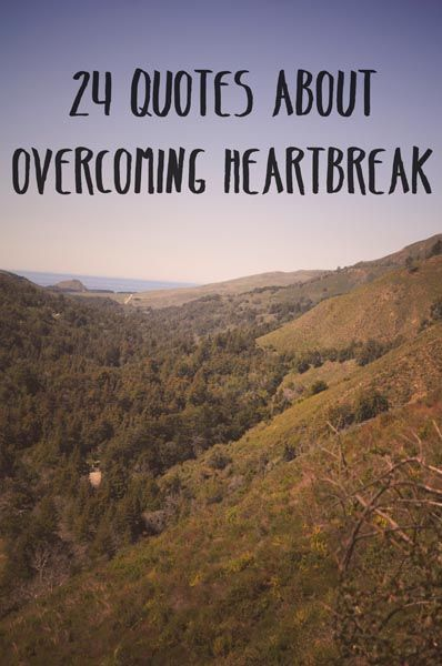 24 Quotes About Overcoming Heartbreak