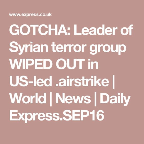 GOTCHA: Leader of Syrian terror group WIPED OUT in US-led .airstrike | World | News | Daily Express.SEP16