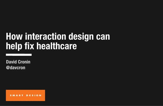how-interaction-design-can-help-fix-healthcare-6906140 by David Cronin via Slideshare