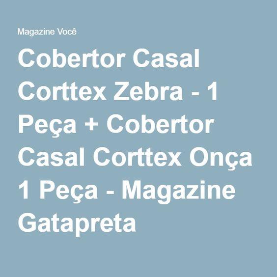Cobertor Casal Corttex Zebra - 1 Peça + Cobertor Casal Corttex Onça 1 Peça - Magazine Gatapreta