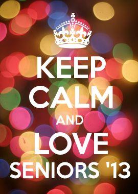KEEP CALM AND LOVE SENIORS \'13