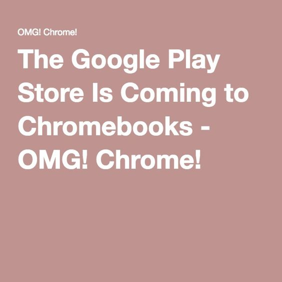 The Google Play Store Is Coming to Chromebooks - OMG! Chrome!